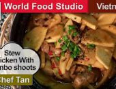 Vietnamese Stew Chicken With Bambo shoots - Chef Tan